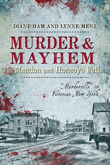 "Murder & Mayhem in Mendon & Honeoye Falls: ""Murderville"" in Victorian New York"